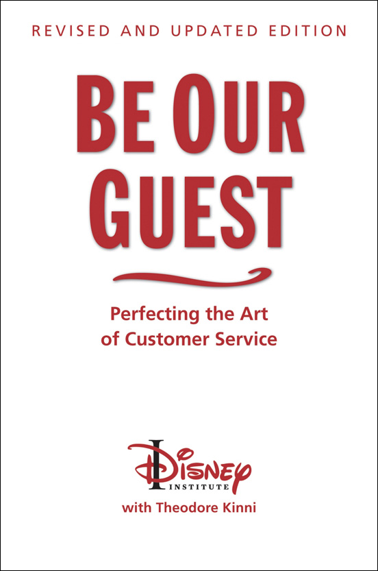 'Be Our Guest: Perfecting the Art of Customer Service' by Disney Institute and Writer Theodore Kinni