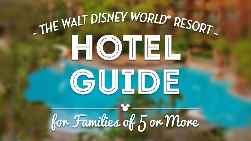 a background image of a hotel swimming pool that reads the Walt Disney World Resort Hotel Guide for Families of 5 or More